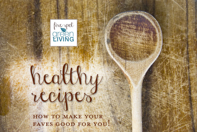 Healthy Recipes: How to Make Your Favorites Good for You