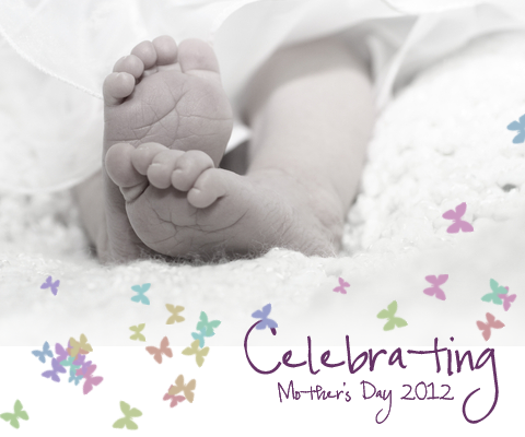 Celebrating Mothers Day - Tiny Baby Feet