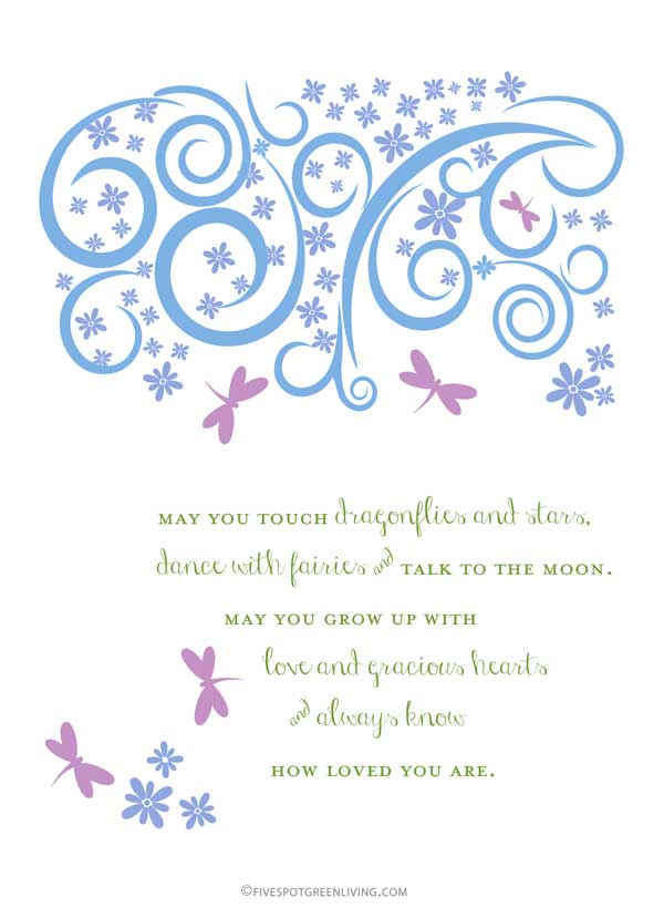 Words of Love Free Printable: May you touch dragonflies and stars, dance with fairies and talk to the moon. May you grow up with love and gracious hearts and always know how loved you are.