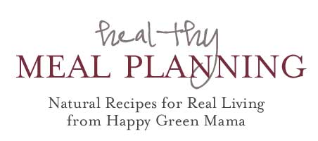 Natural Meal Planning with Healthy Recipes from Happy Green Mama