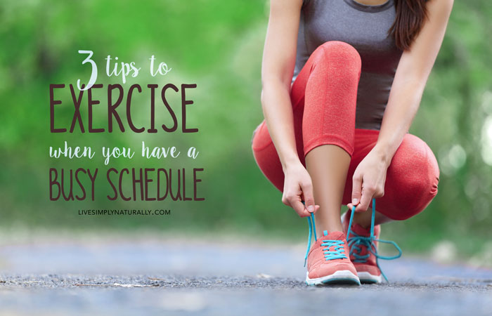 3 Tips to Exercise When You Have a Busy Schedule