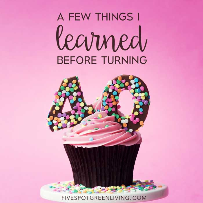 Lessons I learned before my 40th birthday