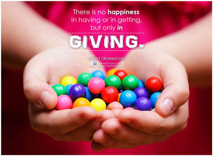 There is no happiness in having or in getting, but only in giving