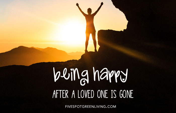 Being Happy After a Loved One Passes Away