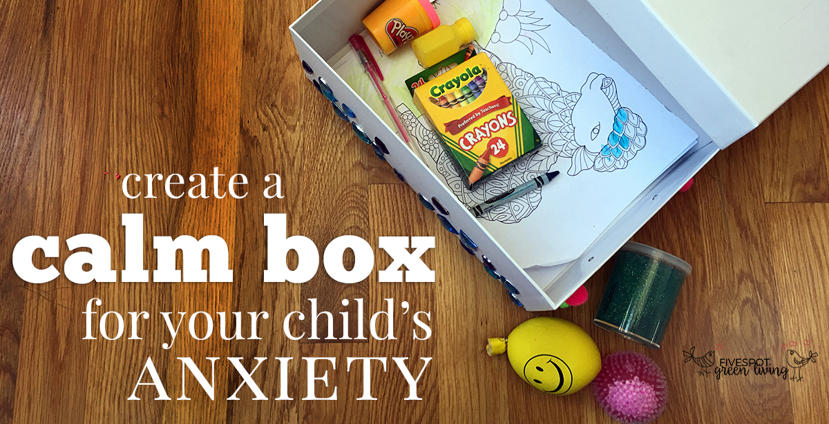 How to Create a Calm Box for Your Anxious Child