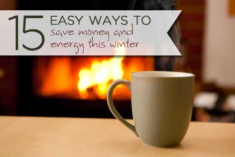 15 Easy Ways to Save Money and Energy at Home this Winter - Five Spot Green Living