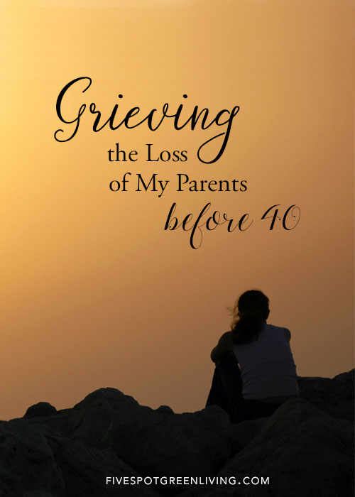 Grieving the Loss of My Parents Before 40