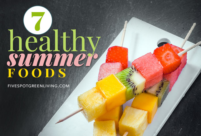7 Healthy Summer Foods