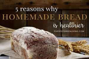 Why Homemade Bread is Better