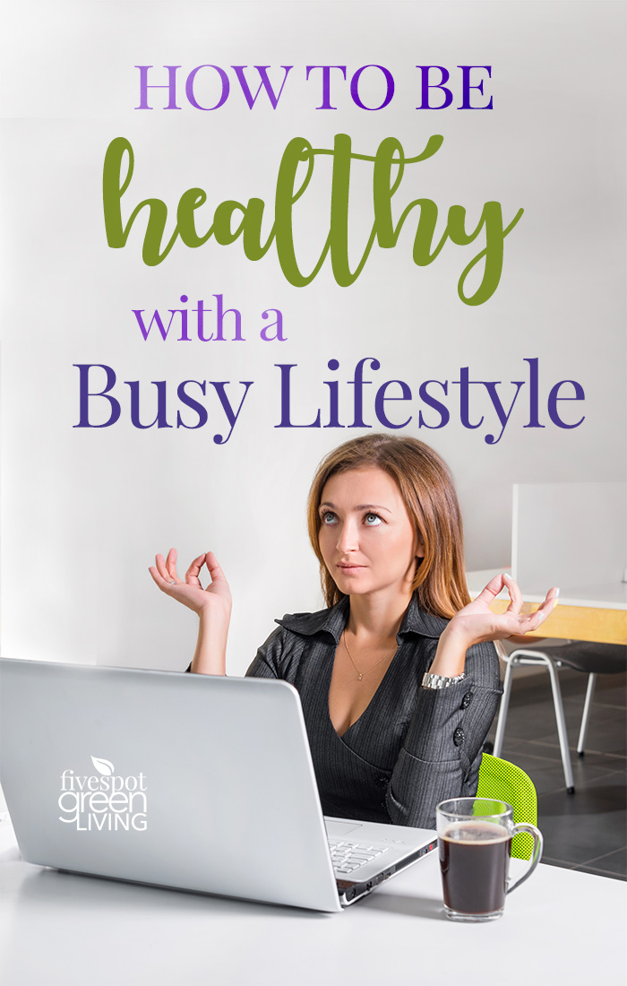How to Be Healthy with a Busy Lifestyle