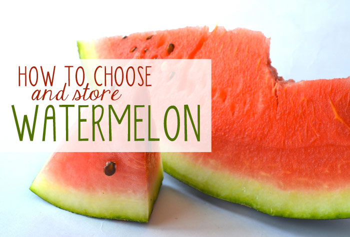 How to Choose and Store Watermelon