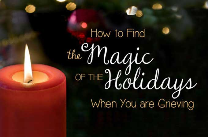 How to Find the Magic of the Holidays When You are Grieving