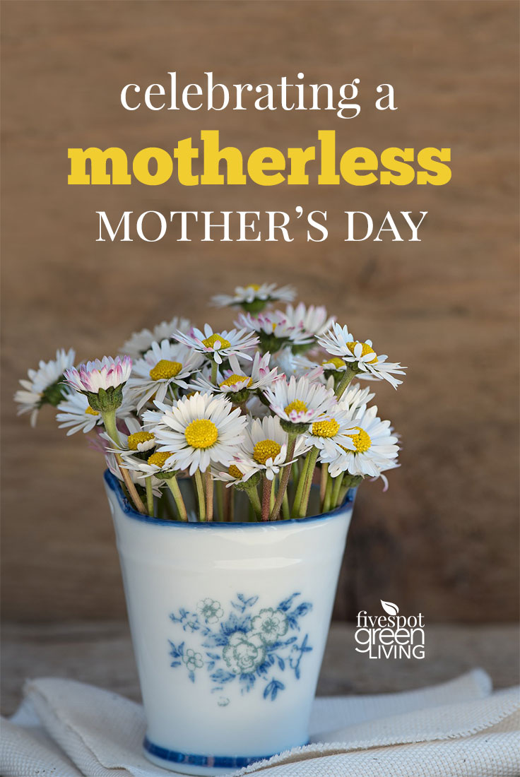 Celebrating a Motherless Mother's Day