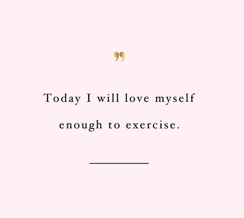 Self Care Quotes Love Yourself - Today I will love myself enough to exercise