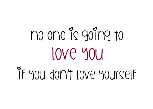 No one is going to love you if you don't love yourself quote
