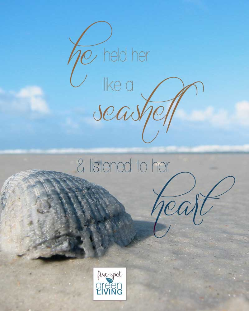 He held her like a seashell and listened to her heart. Five Spot Green Living