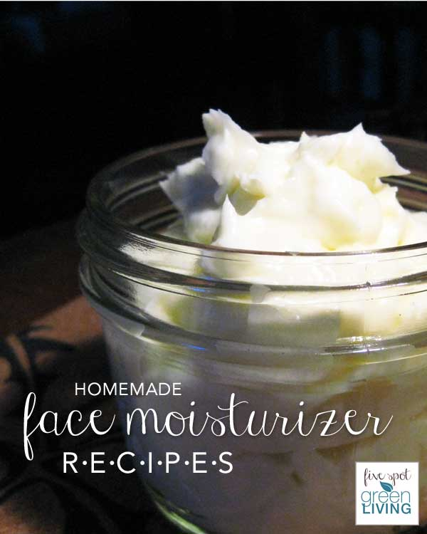 Homemade Face Moisturizer Recipes - Five Spot Green Living