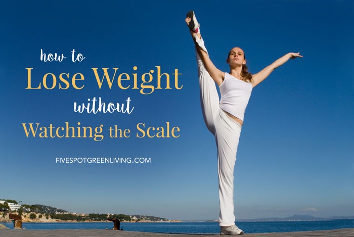 How to Lose Weight without Watching the Scale