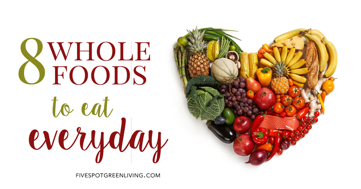 8 Whole Foods to Eat Every Day