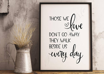 Those we love don't go away they walk beside us printable
