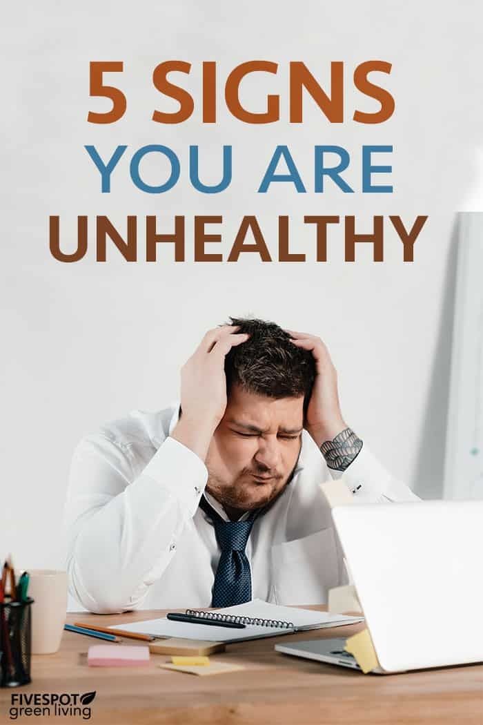 5 signs you are unhealthy
