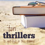 10 Best Thriller Books to Read on Your Summer Vacation