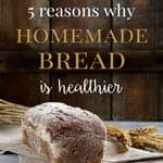 Is Homemade Bread Healthier? 5 Reasons Why It Is