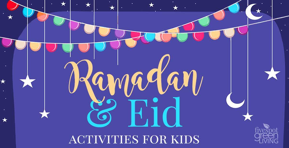Ramadan And Eid Activities For Kids Five Spot Green Living