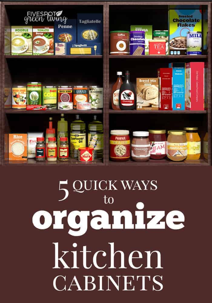 5 Quick Ways To Organize Kitchen Cabinets Five Spot