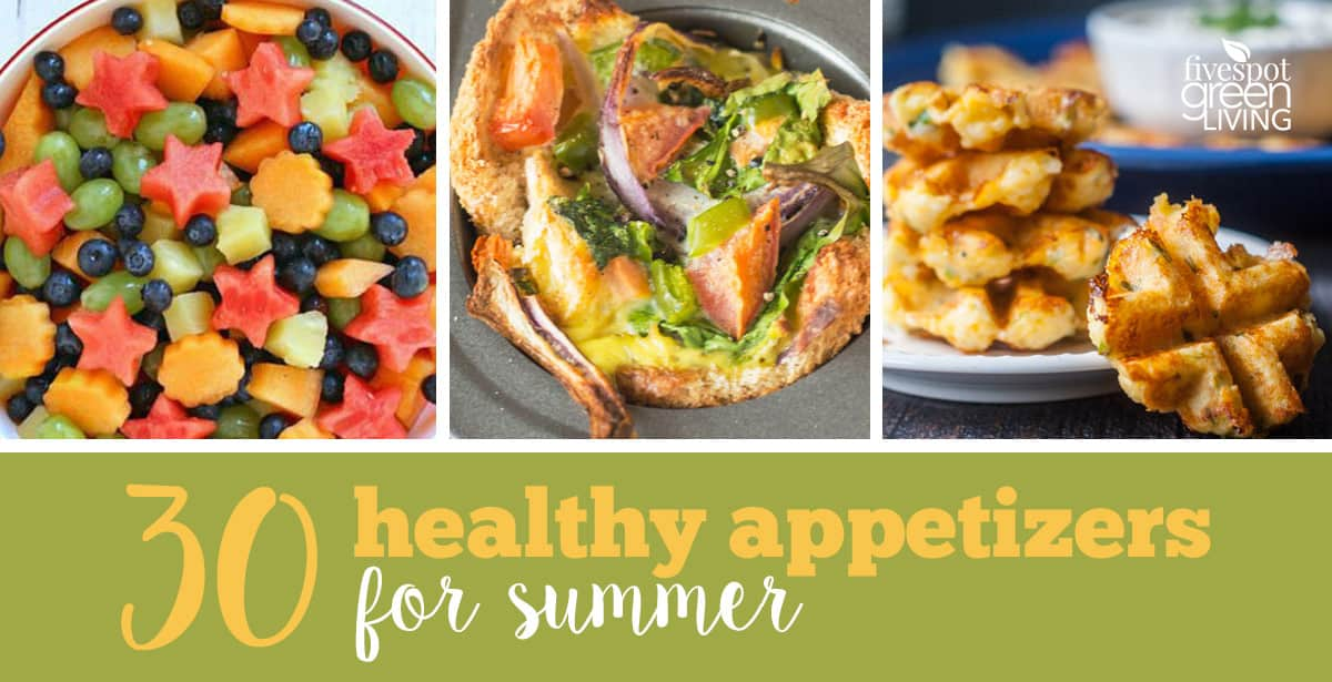 30 Healthy Appetizers for Summer BBQs and July 4th