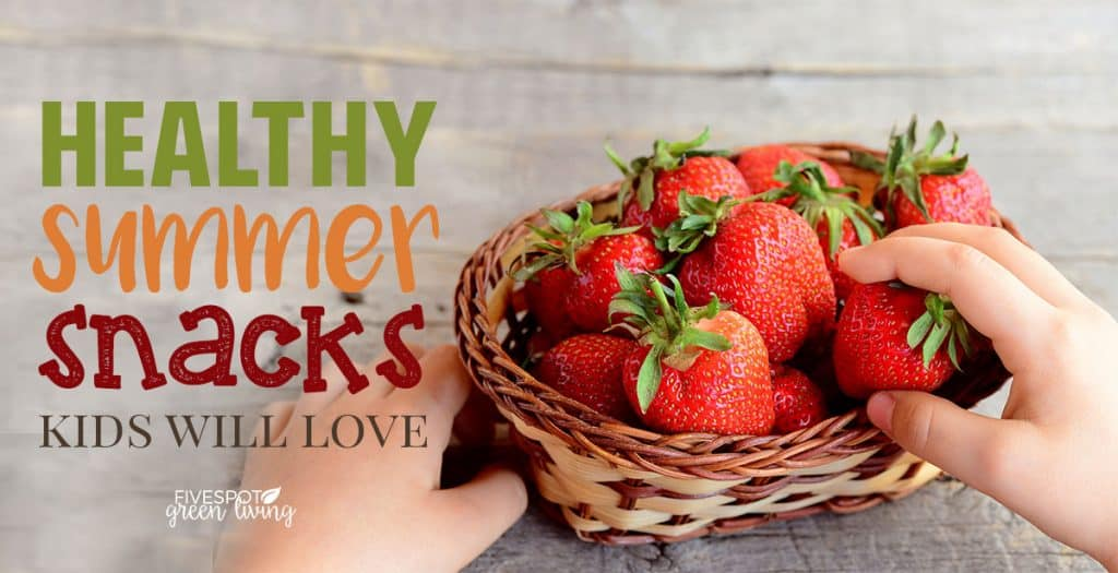 healthy summer snacks kids will love