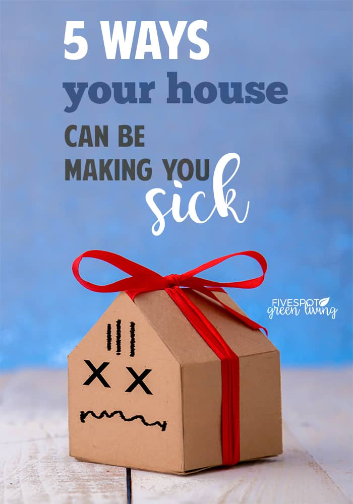 5 ways your house can be making you sick Five Spot Green Living