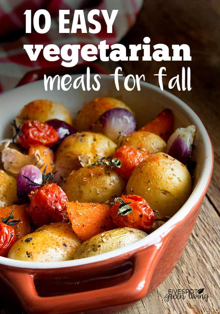 10 easy vegetarian meals for fall with seasonal vegetables and produce