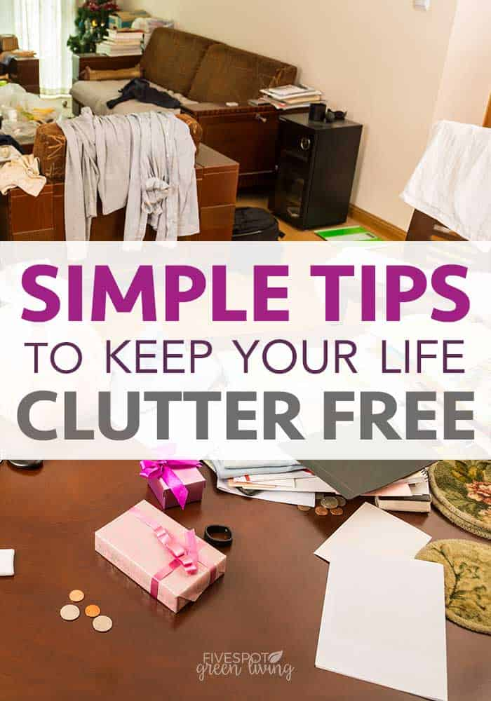 simple tips to keep your life clutter free