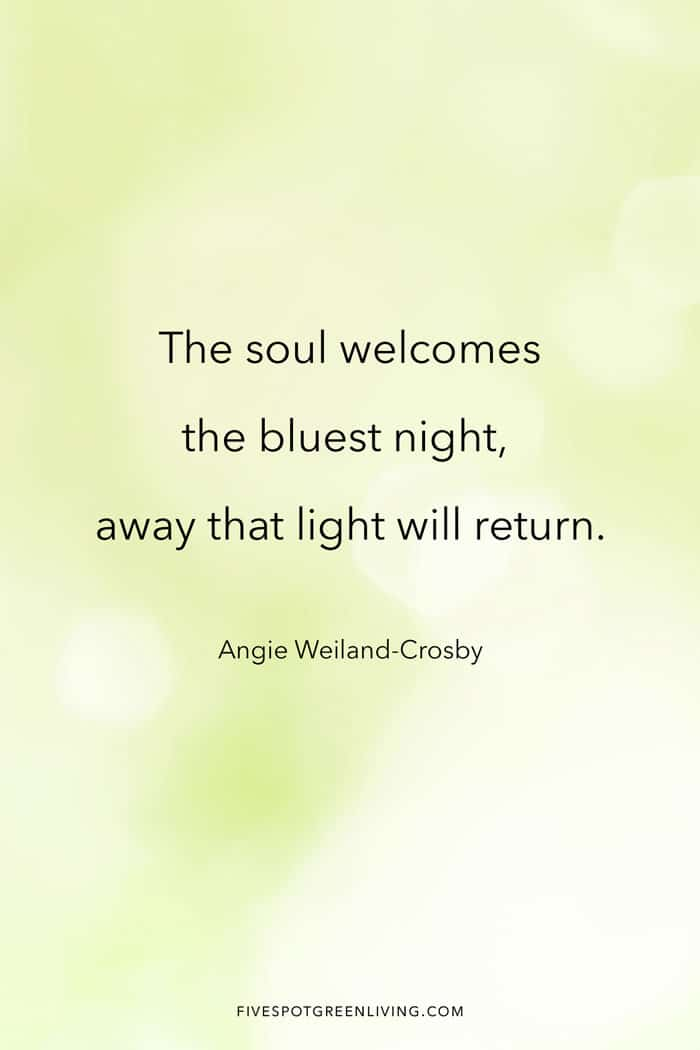 The soul welcomes the bluest night, away that light will return.