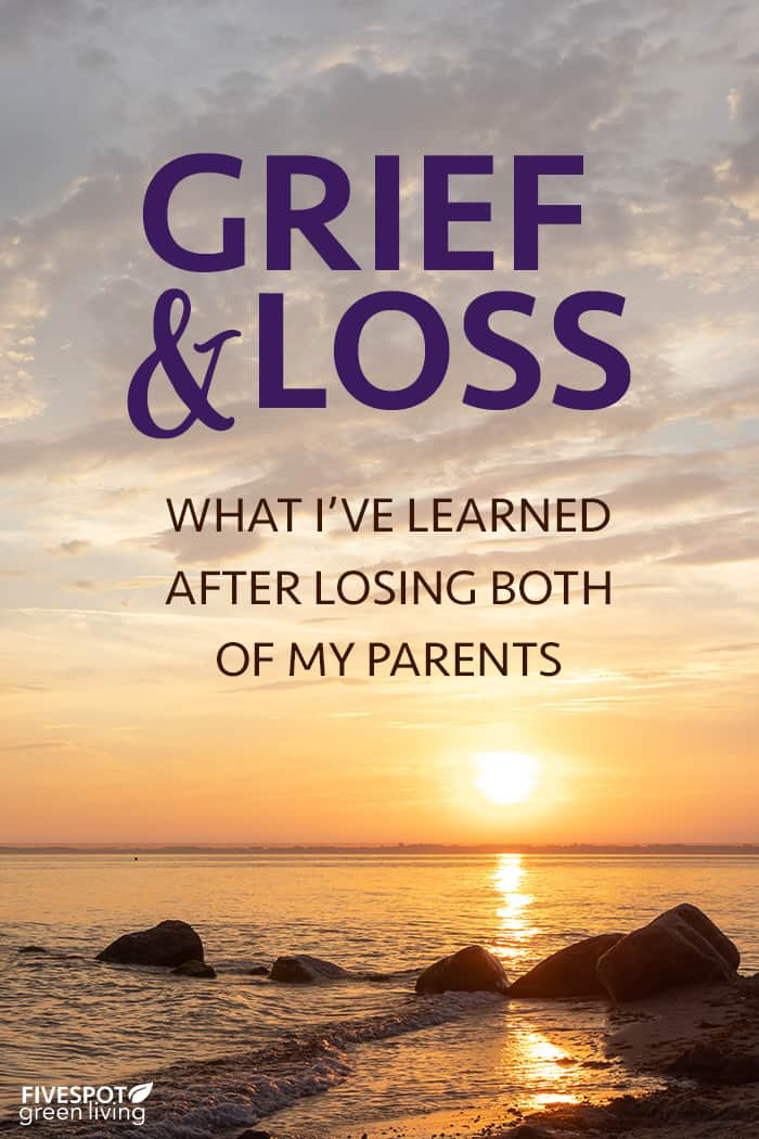 Grief and Loss - what I've learned after losing both of my parents