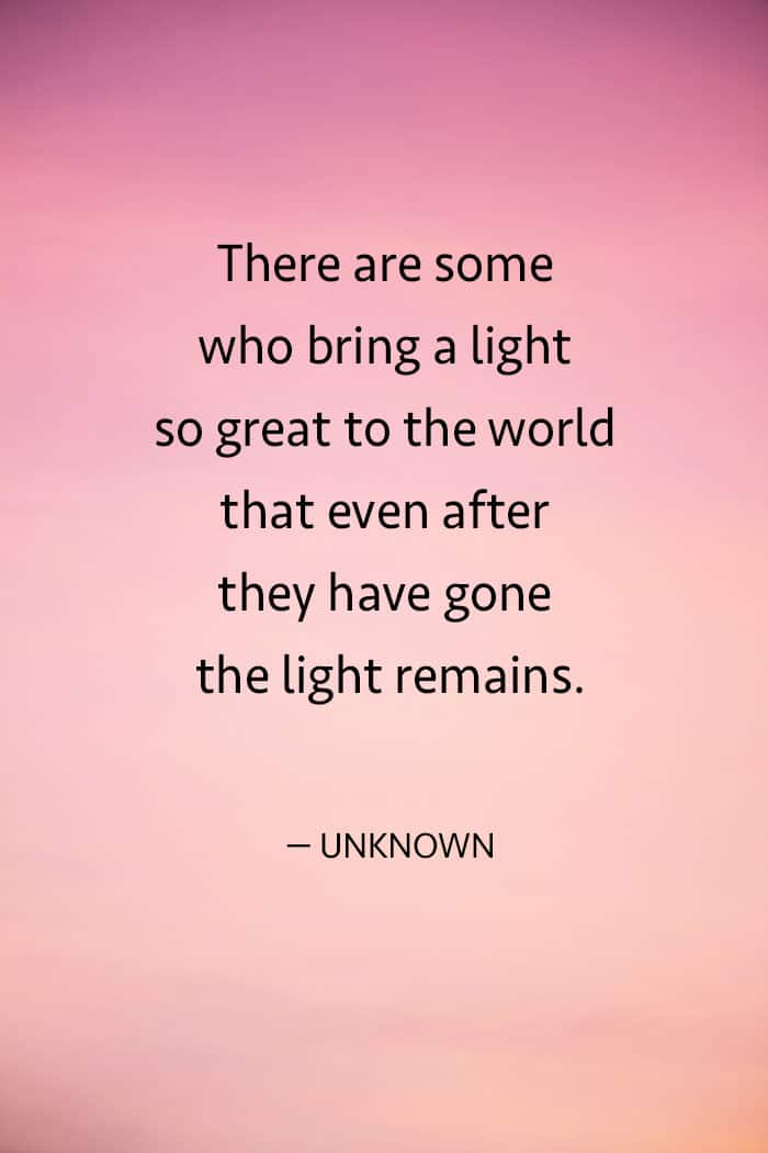 There are some who bring a light so great to the world quote