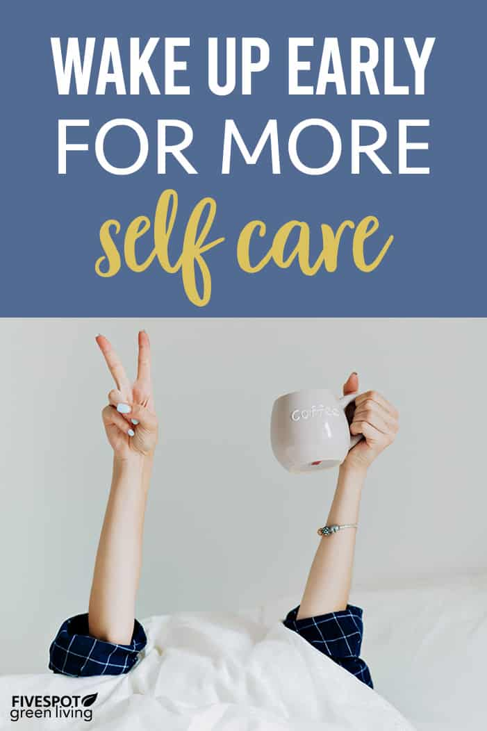 Wake up early for more self care