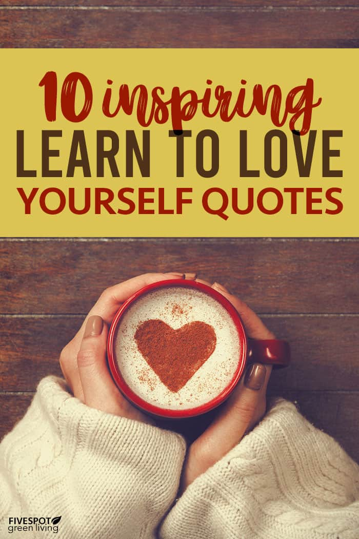 10 Inspiring Learn to Love Yourself Quotes