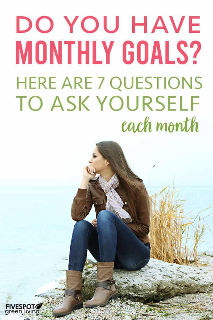 Monthly Goals: 7 Questions to Ask Yourself Each Month