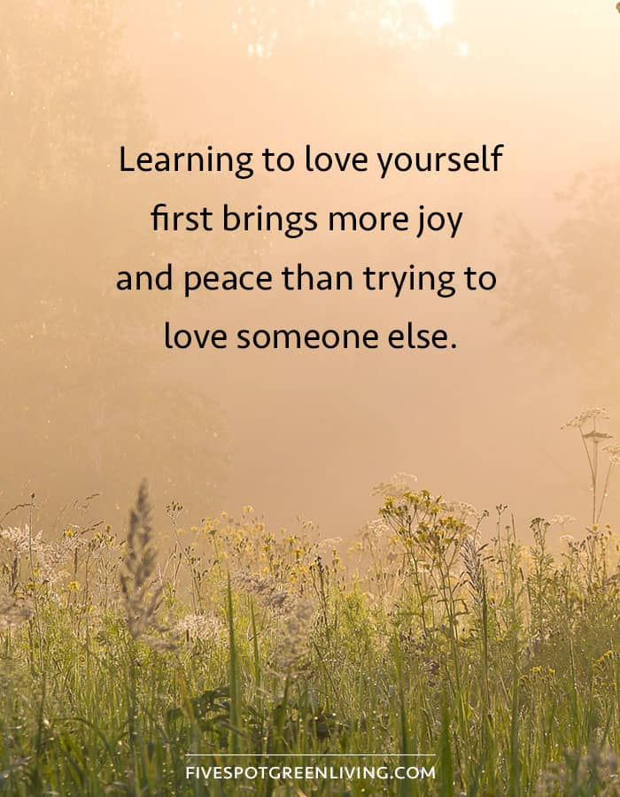 Learning to love yourself first brings more joy and peace than trying to love someone else.