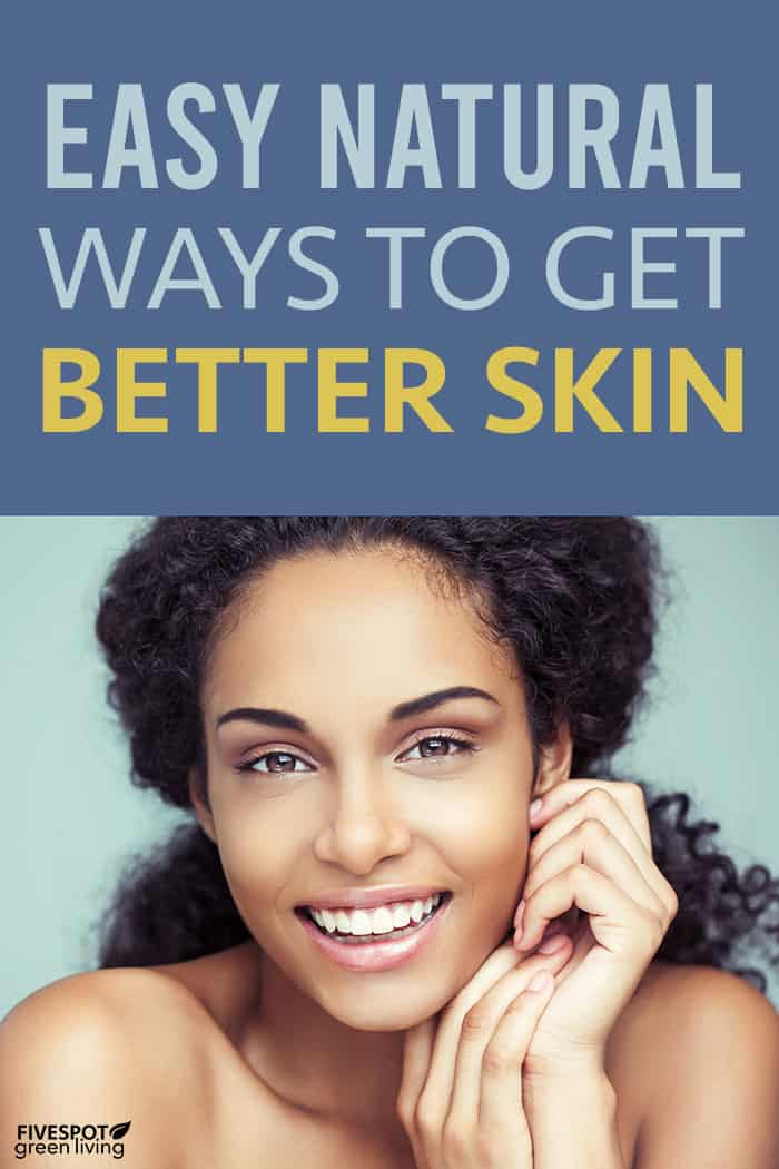 Easy Natural Ways to Get Better Skin