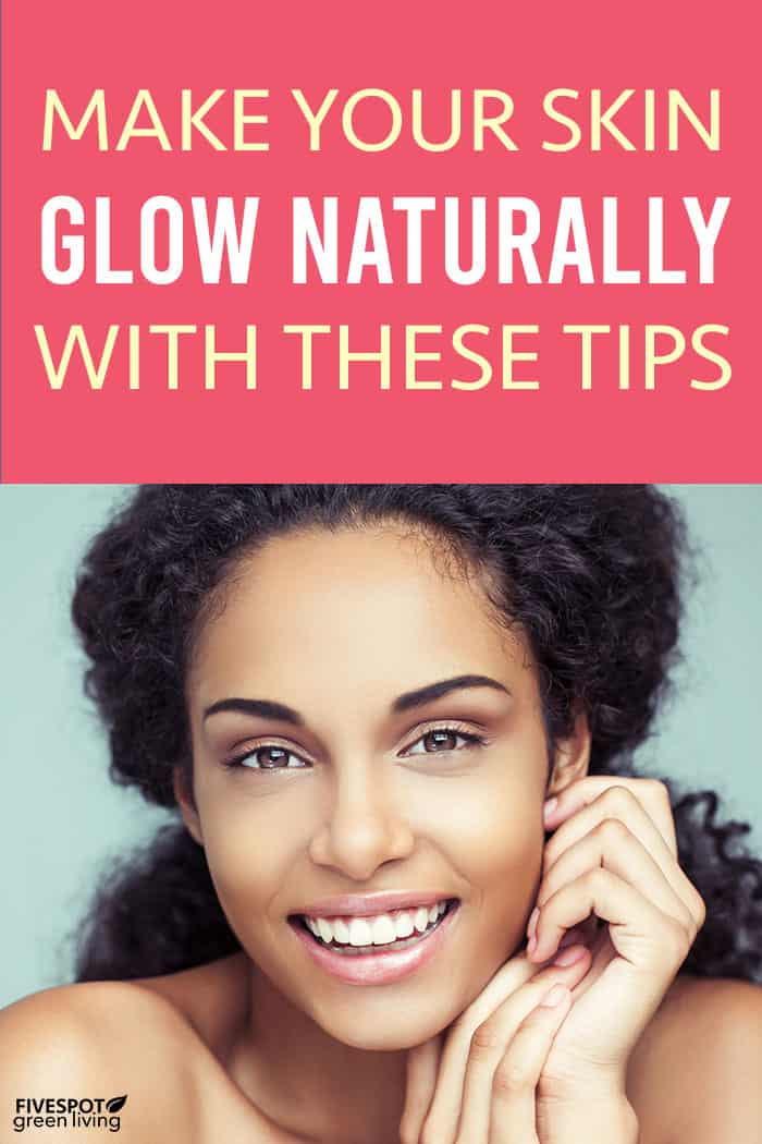 Make Your Skin Glow Naturally with These Tips