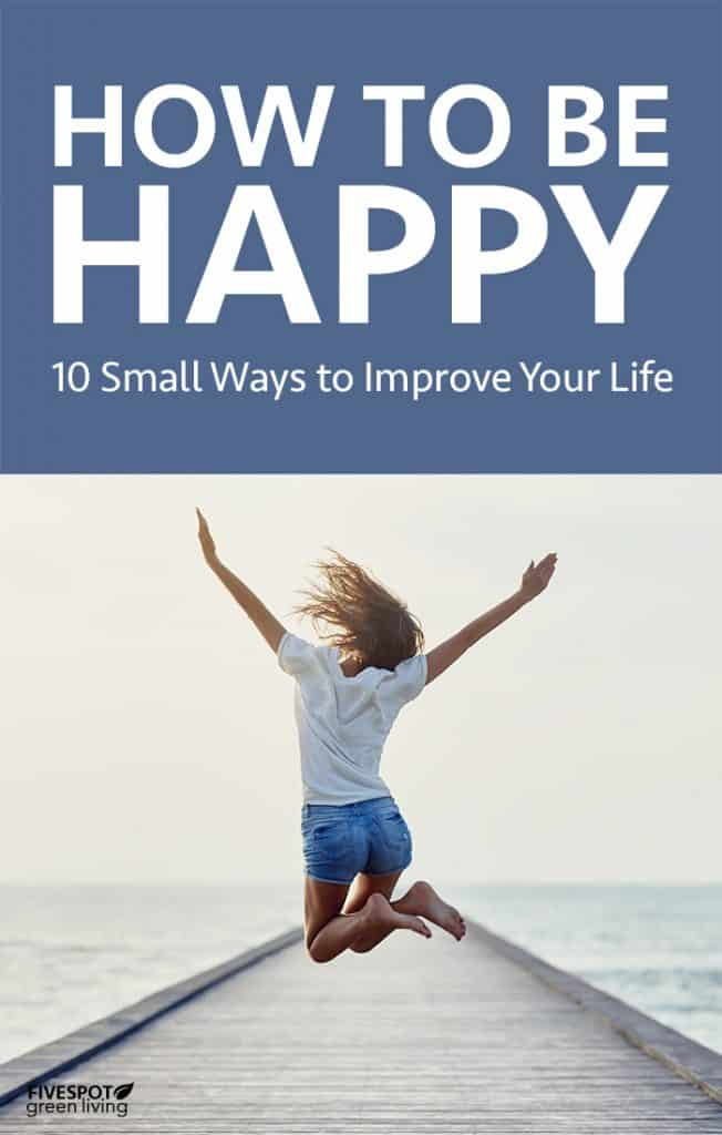 How to Be Happy and Improve Your Life